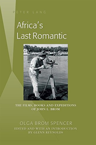 Africa's Last Romantic: The Films, Books and Expeditions of John L. Brom