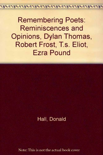 Remembering Poets: Reminiscences and Opinions, Dylan Thomas, Robert Frost, T.s. Eliot, Ezra Pound
