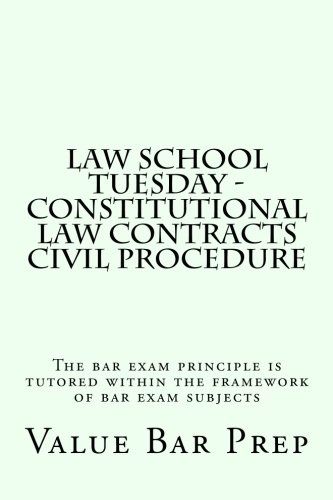 Law School Tuesday - Constitutional law Contracts Civil Procedure: The bar exam principle is tutored within the framewor