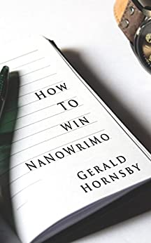 How To Win NaNoWriMo: Advice and inspiration from a twelve-time winner. by [Hornsby, Gerald]