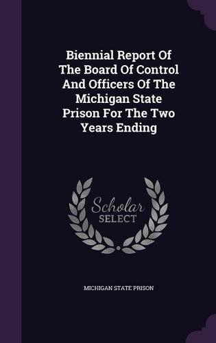 Download Biennial Report of the Board of Control and Officers of the Michigan State Prison for the Two Years Ending ebook