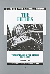 7: The Fifties: Transforming the Screen, 1950–1959 (History of the American Cinema)