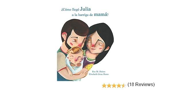 ¿Cómo llegó Julia a la barriga de mamá? eBook: Eva M. Deiros, Elisabeth Grau Homs: Amazon.es: Tienda Kindle