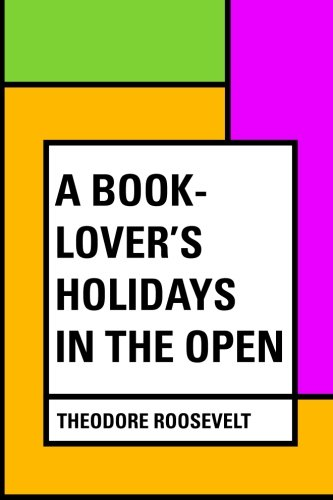 A Book-Lover's Holidays in the Open ebook
