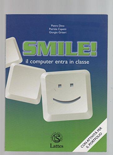 Smile! Il computer entra in classe. Per la Scuola media. Con CD-ROM por Pietro A. Dino,Patrizia Capetti,Giorgio Griseri