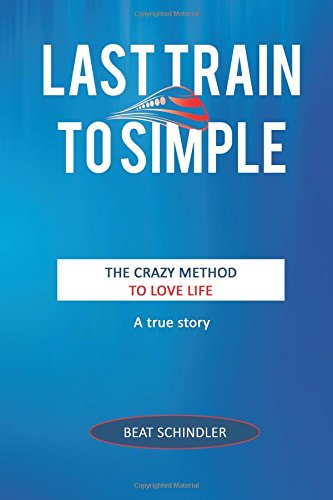 Last Train to Simple: The Crazy Method to Love Life: Beat ...