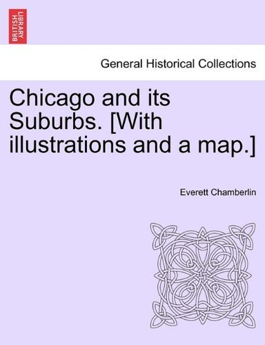 Chicago and its Suburbs. [With illustrations and a map.] by Everett Chamberlin (2011-03-25)
