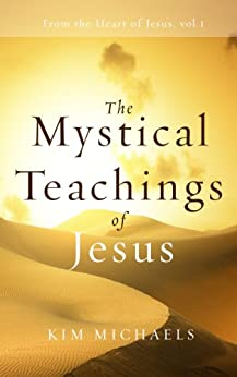 The Mystical Teachings of Jesus (From the Heart of Jesus Book 1) by [Michaels, Kim]