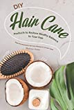 DIY Hair Care Products to Restore Healthy Balance