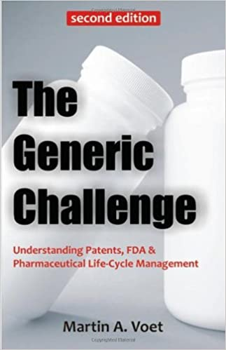 The Generic Challenge: Understanding Patents, FDA & Pharmaceutical Life-Cycle Management (second edition)