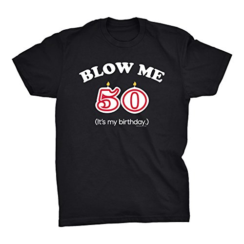 Funny 50th Birthday (ShirtInvaders Blow Me - It's My Birthday! - Funny 50th Birthday Gift T-Shirt - Black)