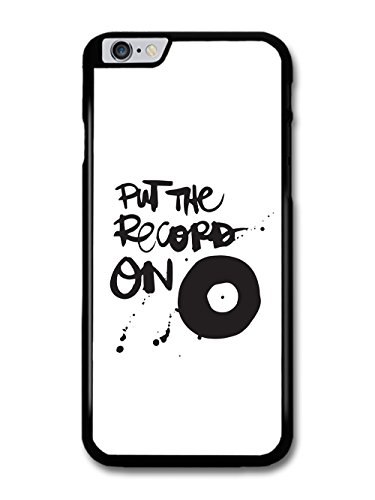 Cool Put The Record On in Black and White case for iPhone 6 Plus 6S Plus