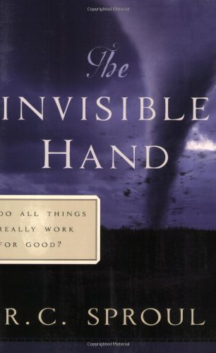 The Invisible Hand: Do All Things Really Work for Good? (R. C. Sproul Library)