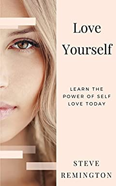 Love Yourself: Understand How Self Love Can Change Your Life and Make You Successful: Learn the Power of Self Love Today