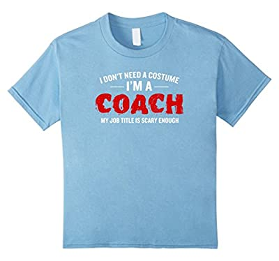 I Don't Need A Costume I'm A Coach Funny Halloween T-Shirt