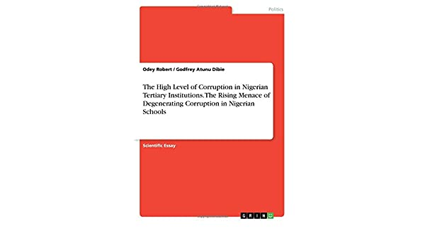 Project Ghost Writer The High Level Of Corruption In Nigerian Tertiary Institutions The Rising  Menace Of Degenerating Corruption In Nigerian Schools Odey Robert Godfrey  Atunu  Persuasive Essay Examples For High School also English Literature Essay Structure The High Level Of Corruption In Nigerian Tertiary Institutions The  Fifth Business Essay