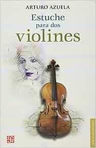 Estuche para dos violines: Arturo Azuela: 9786071615114 ...