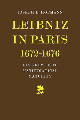 Leibniz in Paris 1672-1676: His Growth to Mathematical Maturity
