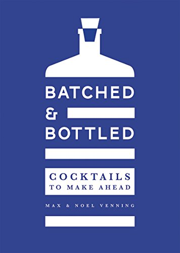 Batched & Bottled: Cocktails to Make Ahead by Noel Venning, Max Venning