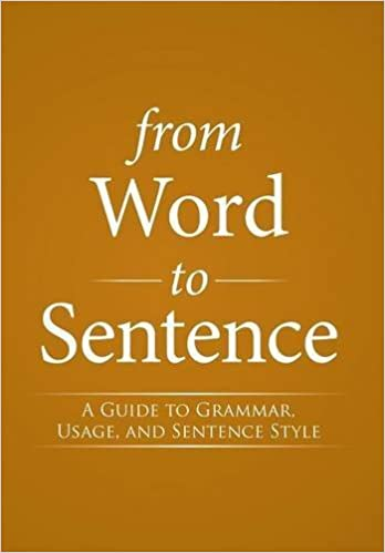 Book From Word to Sentence: A Guide to Grammar, Usage, and Sentence Style