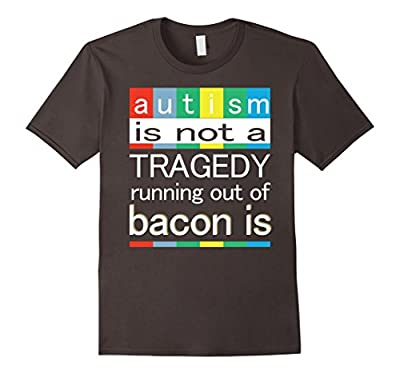Autism Awareness Shirts Autism Is Not A Tragedy Funny Bacon