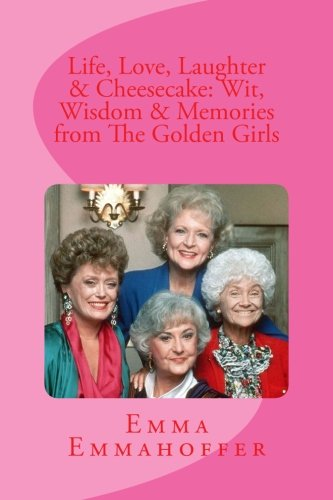 Life, Love, Laughter & Cheesecake: Wit, Wisdom & Memories from The Golden ()