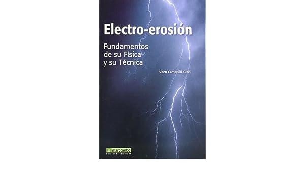 ELECTRO-EROSION:FUNDAMENTOS DE SU FISICA Y SU TECNICA: Albert Camprubí Graell: 9788426714602: Amazon.com: Books