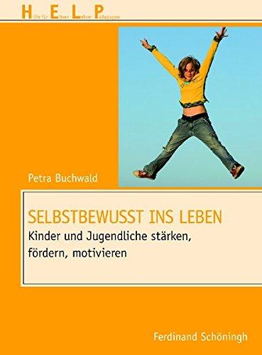 Selbstbewusst ins Leben. Kinder und Jugendliche stärken, fördern, motivieren (HELP - Hilfe für Eltern, Lehrer, Pädagogen)