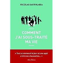 Comment j'ai sous-traité ma vie (French Edition)