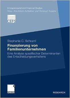Book Finanzierung von Familienunternehmen: Eine Analyse spezifischer Determinanten des Entscheidungsverhaltens (Entrepreneurial and Financial Studies) (German Edition)