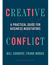 Creative Conflict: A Practical Guide for Business Negotiators