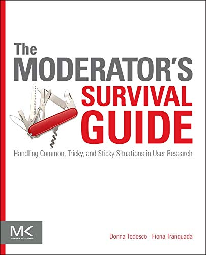 The Moderator's Survival Guide: Handling Common, Tricky, and Sticky Situations in User Research (List Of New Technology In Computer Science)