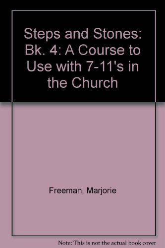 Steps and Stones: Bk. 4: A Course to Use with 7-11's in the - 11' Stone