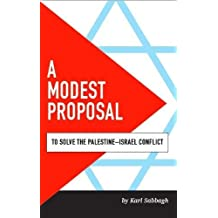 A Modest Proposal: To Solve the Palestine-israel Conflict