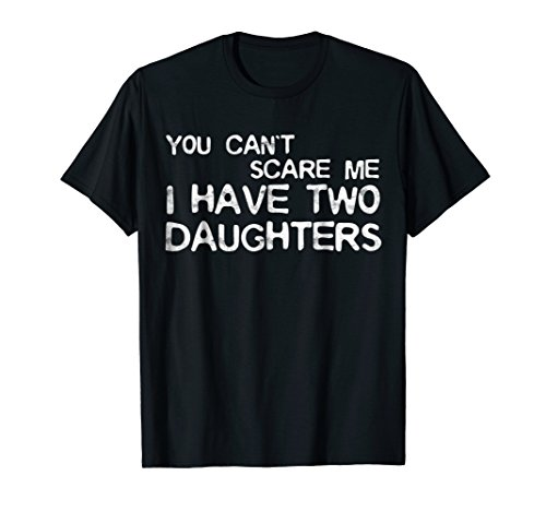 Mens You Cant Scare Me I Have Two Daughters T-Shirt Fathers Day Large Black