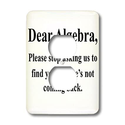 3dRose lsp/_171887/_6 Dear Algebra Please Stop Asking Us To Find Your X Outlet Cover