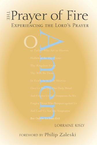 The Prayer of Fire: Experiencing the Lord's Prayer