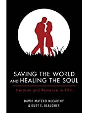 Saving the World and Healing the Soul: Heroism and Romance in Film
