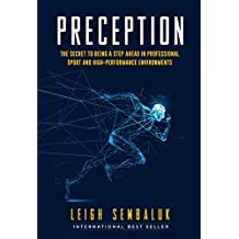 Preception: The Secret to Being a Step Ahead in Professional Sports and High-Performance Environments