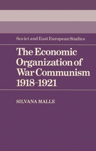 Read Online The Economic Organization of War Communism 1918-1921 (Cambridge Russian, Soviet and Post-Soviet Studies) PDF