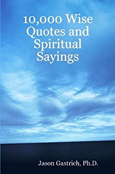 10,000 Wise Quotes and Spiritual Sayings by [Gastrich, Jason]
