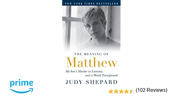 The meaning of matthew my sons murder in laramie and a world the meaning of matthew my sons murder in laramie and a world transformed judy shepard 9780452296381 amazon books fandeluxe Images