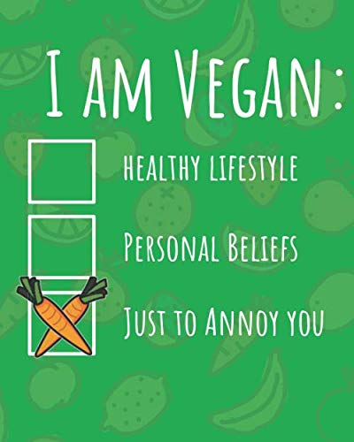 I Am Vegan Just to Annoy You: Blank Lined Paper 8x10, Funny Foodie Saying, Snarky Back to School or Anytime Notebook