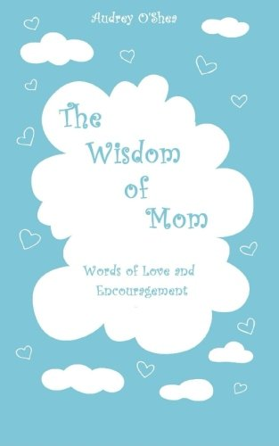 The Wisdom of Mom: Words of Love and