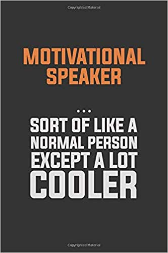 Motivational Speaker Sort Of Like A Normal Person Except A Lot
