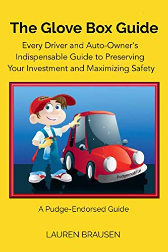 The Glove Box Guide: Every Driver and Auto-Owner's Indispensable Guide to Preserving Your Investment and Maximizing Safety: Revised Edition 2019