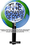 The Power of Focus: Ten Principles to Avoid Procrastination and Achieve Your Goals (Motivation, Organization, Focus, Time Management, Goal Setting,...