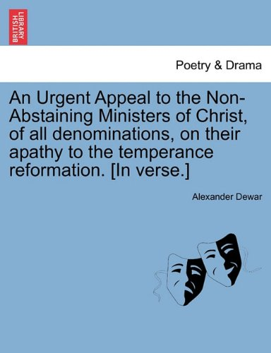 An Urgent Appeal to the Non-Abstaining Ministers of Christ, of all denominations, on their apathy to the temperance reformation. [In verse.] pdf epub