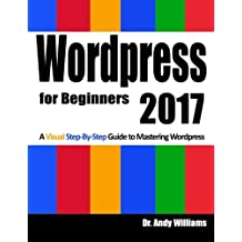 Wordpress for Beginners 2017: A Visual Step-by-Step Guide to Mastering Wordpress