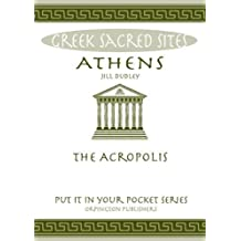 Athens: The Acropolis. All You Need to Know About the Gods, Myths and Legends of This Sacred Site (Put it in Your Pocket Series of Booklets)